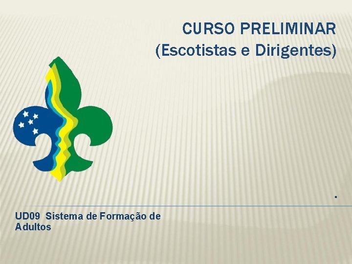 CURSO PRELIMINAR Escotistas e Dirigentes UD 09 Sistema