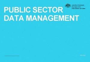 PUBLIC SECTOR DATA MANAGEMENT July 2015 Public Sector