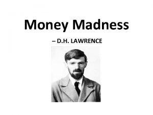 Money Madness D H LAWRENCE Money Madness written