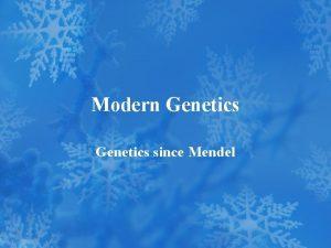 Modern Genetics since Mendel Beyond Dominant and Recessive