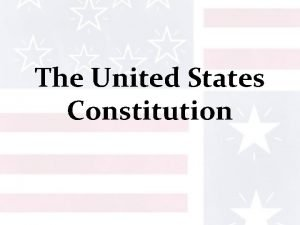 The United States Constitution What is the Constitution