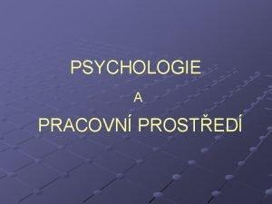 PSYCHOLOGIE A PRACOVN PROSTED PSYCHOLOGIE PRCE se zabv