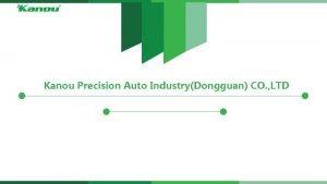 Kanou Precision Auto IndustryDongguan CO LTD Summary Company