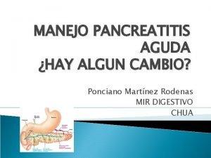 MANEJO PANCREATITIS AGUDA HAY ALGUN CAMBIO Ponciano Martnez