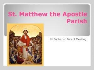 St Matthew the Apostle Parish 1 st Eucharist