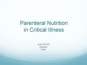 Parenteral Nutrition in Critical Illness Judy WONG Dietitian