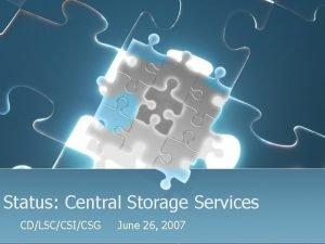 Status Central Storage Services CDLSCCSICSG June 26 2007