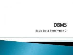 DBMS Basis Data Pertemuan 2 Data Data adalah