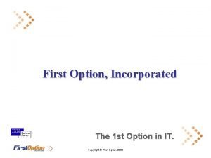 First Option Incorporated The 1 st Option in