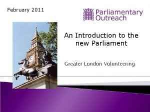 February 2011 An Introduction to the new Parliament