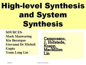 Highlevel Synthesis and System Synthesis SOURCESMark Manwaring Kia