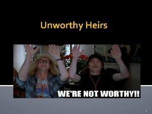 Unworthy Heirs 1 1 Forfeiture Upon felony or