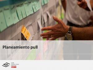 Planeamiento pull Planeamiento Tradicional Push El Trabajo se