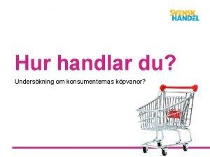 Hur handlar du Underskning om konsumenternas kpvanor Stormarknad
