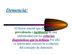 Demencia El factor crucial que determina la prevalencia