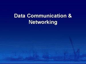 Data Communication Networking Data communication Not to be