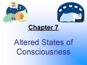 Chapter 7 Altered States of Consciousness Consciousness A