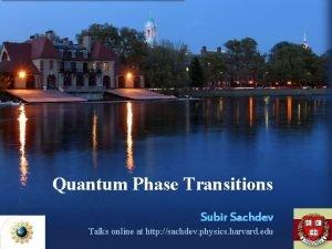Quantum Phase Transitions Subir Sachdev Talks online at