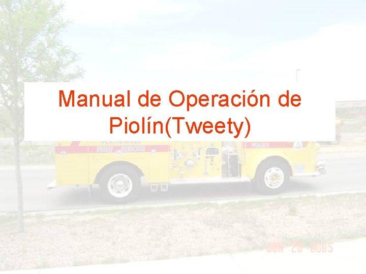 Manual de Operacin de Tweety Operation Manual PiolnTweety