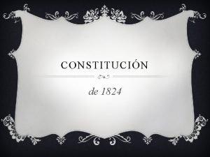 CONSTITUCIN de 1824 HISTORIA v La Constitucin Federal