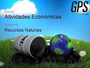 Domnio Atividades Econmicas Subdomnio Recursos Naturais Recursos naturais