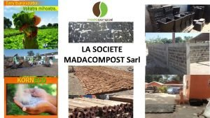 LA SOCIETE MADACOMPOST Sarl La socit MADACOMPOST Sarl
