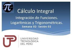Clculo Integral Integracin de Funciones Logartmicas y Trigonomtricas