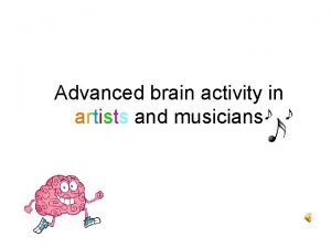Advanced brain activity in artists and musicians Many