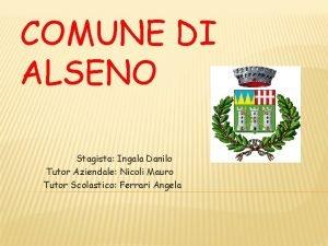 COMUNE DI ALSENO Stagista Ingala Danilo Tutor Aziendale