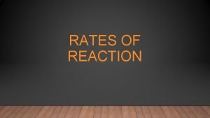 RATES OF REACTION DETERMINING RATE OF REACTION The