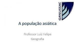 A populao asitica Professor Luiz Felipe Geografia Distribuio