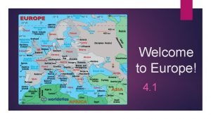 Welcome to Europe 4 1 What about Europe