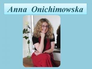 Anna Onichimowska yciorys Poetki Anna Onichimowska urodzia si