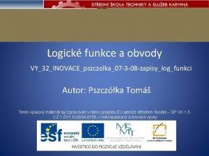 Logick funkce a obvody VY32INOVACEpszczolka07 3 08 zapisylogfunkci