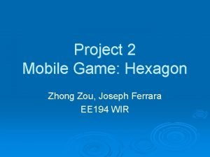 Project 2 Mobile Game Hexagon Zhong Zou Joseph