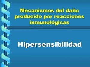 Mecanismos del dao producido por reacciones inmunolgicas Hipersensibilidad