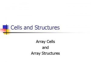 Cells and Structures Array Cells and Array Structures
