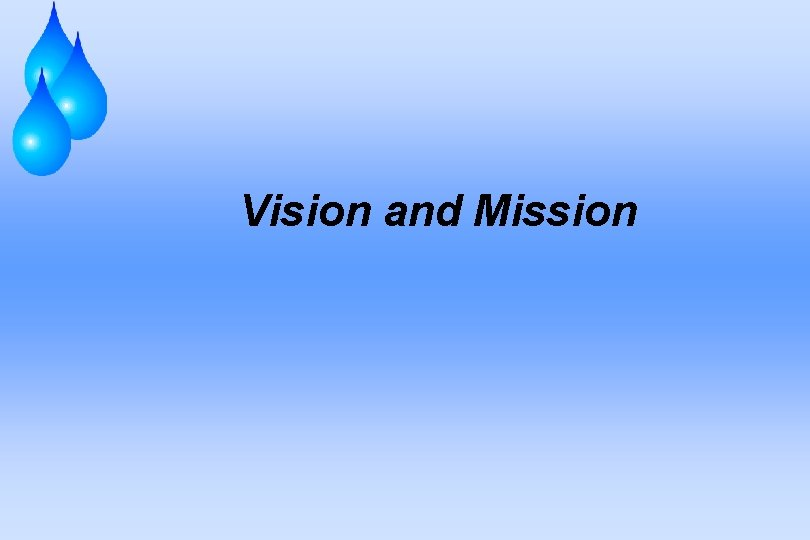 Vision and Mission Vision Vision is a concept
