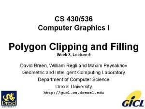 CS 430536 Computer Graphics I Polygon Clipping and