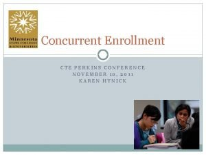 Concurrent Enrollment CTE PERKINS CONFERENCE NOVEMBER 10 2011