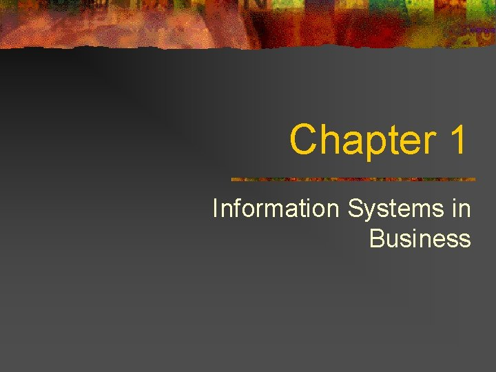 Chapter 1 Information Systems in Business Important Announcement