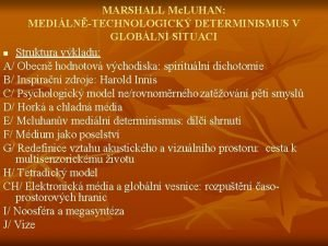MARSHALL Mc LUHAN MEDILNTECHNOLOGICK DETERMINISMUS V GLOBLN SITUACI