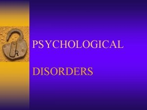 PSYCHOLOGICAL DISORDERS CLASSIFYING PSYCHOLOGICAL DISORDERS THE Diagnostic and