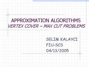 APPROXIMATION ALGORITHMS VERTEX COVER MAX CUT PROBLEMS SELIM