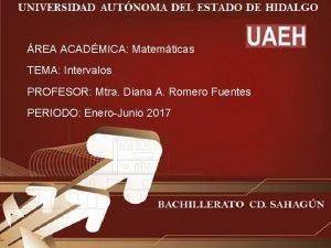 REA ACADMICA Matemticas TEMA Intervalos PROFESOR Mtra Diana
