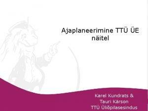 Ajaplaneerimine TT E nitel Karel Kundrats Tauri Krson