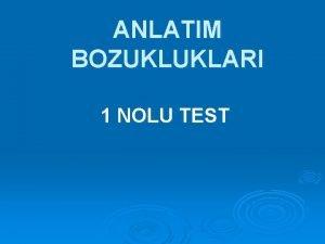 ANLATIM BOZUKLUKLARI 1 NOLU TEST 1 Aadaki cmlelerin