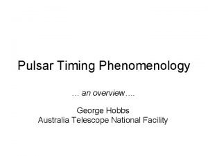 Pulsar Timing Phenomenology an overview George Hobbs Australia