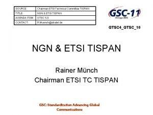 SOURCE Chairman ETSI Technical Committee TISPAN TITLE NGN