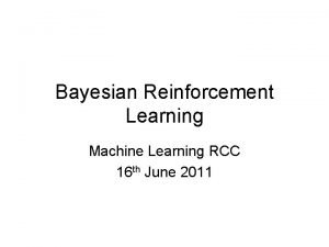 Bayesian Reinforcement Learning Machine Learning RCC 16 th